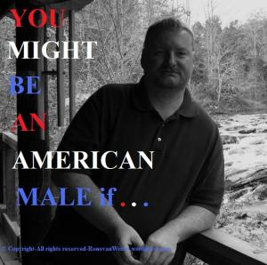 You Might Be An American Male if