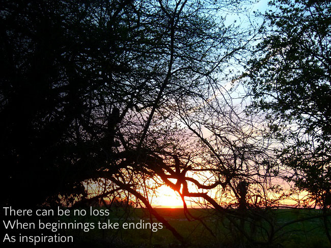There can be no loss When beginnings take endings As inspiration