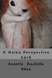 A Haiku Perspective 2015 by Annette Rochelle Aben
