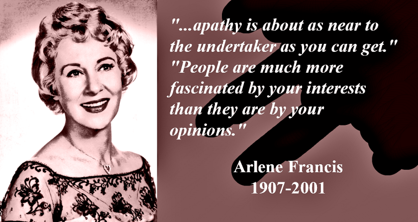 Arlene Francis quote about people interested in your interests.