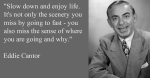 Eddie Cantor Quote about Enjoying Life.