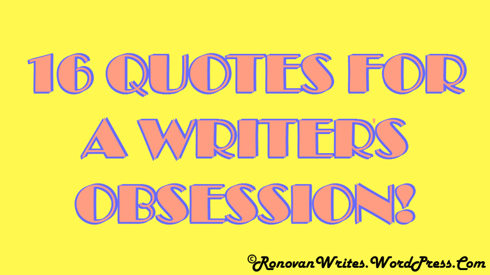 16 Quotes for a Writer's Obession image.