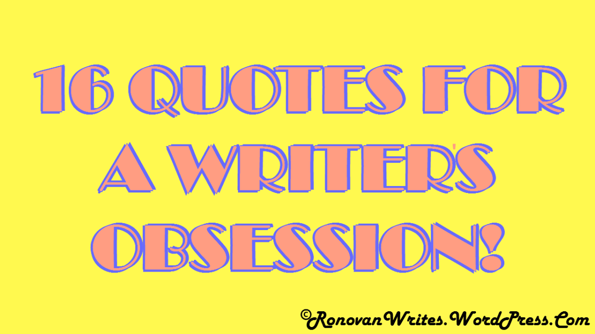 Writers Quotes 16 Quotes For A Writer's Obsession Ronovanwrites